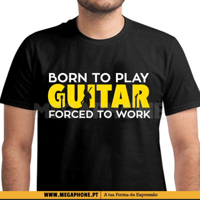 Born play guitar forced work shirt
