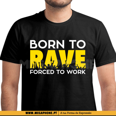 Born to rave forced work shirt