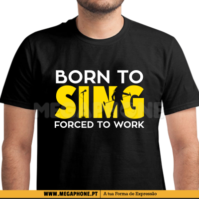 Born sing forced work shirt