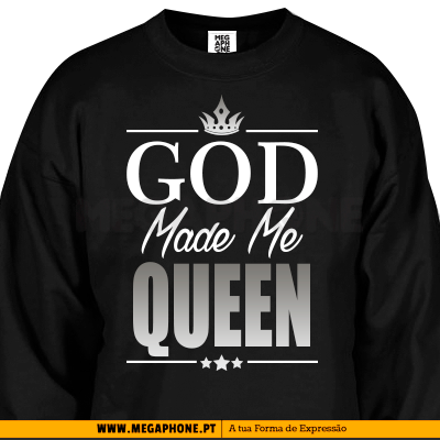 God made me Queen shirt