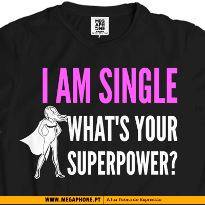I AM SINGLE SUPERPOWER M shirt