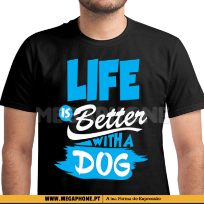 Life is better dog shirt