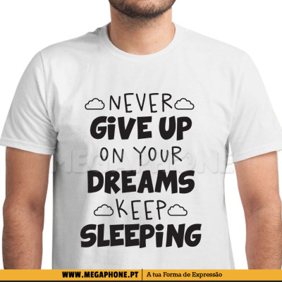 Never give up dreams sleeping shirt