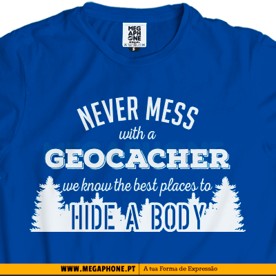 Never mess geocacher shirt