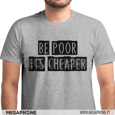 Be Poor Its Cheaper Shirt