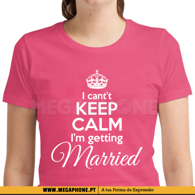 Can't Keep Calm Getting Married