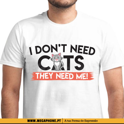 Dont need cats shirt