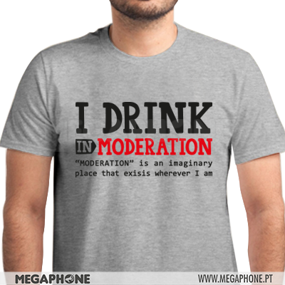 Drink in moderation shirt