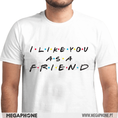 I like you as a friend shirt