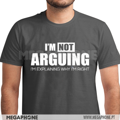 I'm Not Arguing shirt
