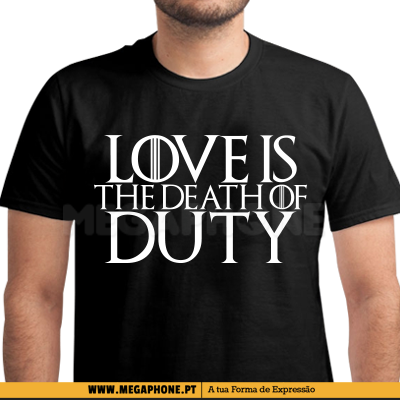 Love is the death of duty shirt
