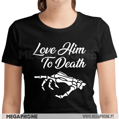 Love him to death shirt