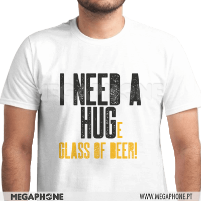 Need a huge glass of beer shirt