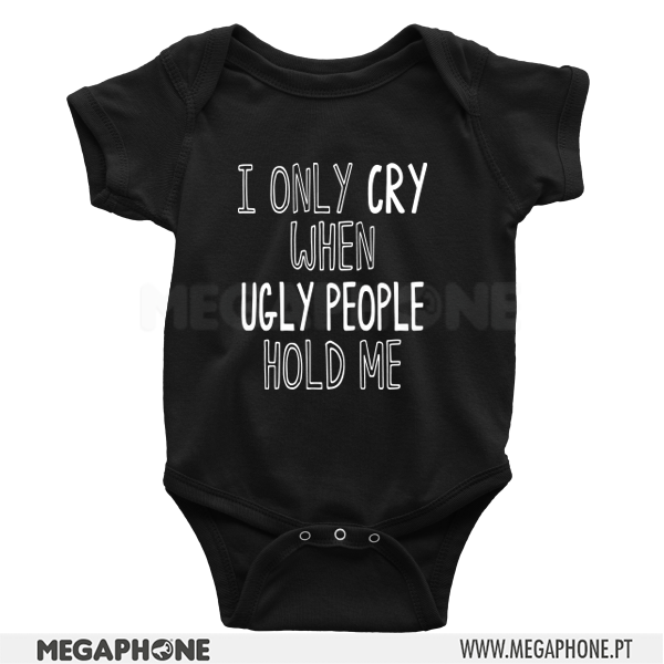 I only cry when ugly people