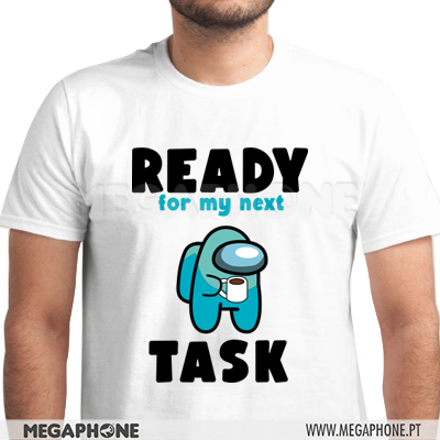 Ready for my next task shirt