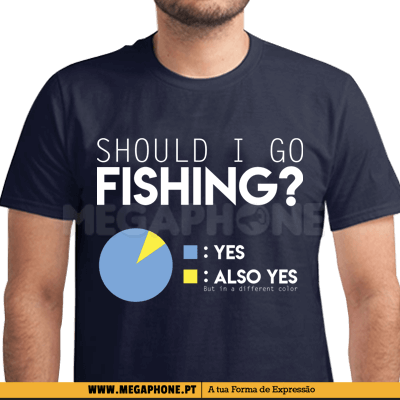 Should I go fishing shirt