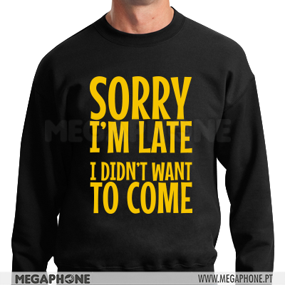 Sorry Im late shirt