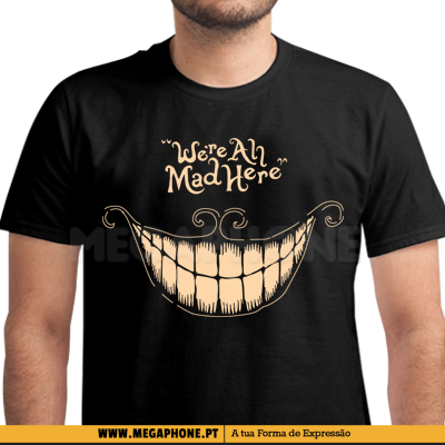 Were All Mad Here Shirt