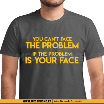 The problem is your face shirt