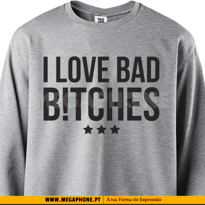 I love Bad Bitches shirt
