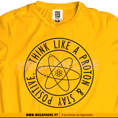 Think like a proton stay positive shirt