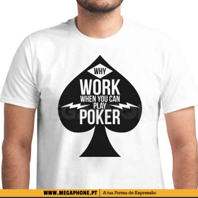 Why work play poker shirt